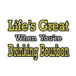 Life's Great...Drinking Bourbon