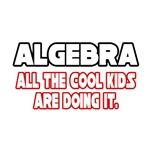 Algebra, All the Cool Kids...