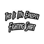 My Epilepsy Fighting Shirt