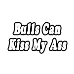Bulls Can Kiss My Ass