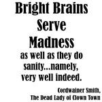 Bright Brains Serve Madness...
