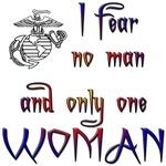 I fear no man only one woman