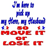 Pick up my Hero my Husband so move it or lose it