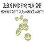 Jesus Paid For Our Sins. Now Let's Get Our Money's