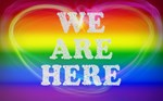 WE ARE HERE LGBTQ <3