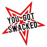 You Got Swacked!