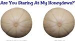 Staring At My Honeydews?