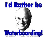 I'd Rather Be Waterboarding (Cheney)