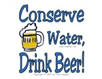 Conserve Water, Drink Beer!
