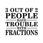 Sayings: Trouble With Fractions