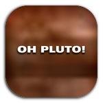 Oh Pluto!