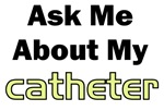 Ask About My Catheter