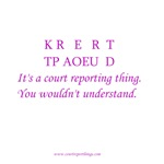 It's a court reporting thing