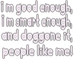 I'm good enough, i'm smart enough and doggone it,