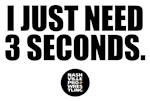 I JUST NEED 3 SECONDS.