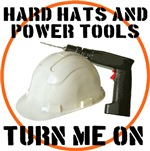 Hard Hats And Power Tools Turn Me On