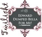 Edward Dumped Bella For Me!