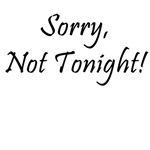 Sorry, Not tonight