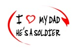 I LOVE MY DAD - HE'S A SOLDIER
