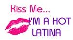 KISS ME I'M A HOT LATINA