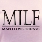 Man I Love Fridays, MILF