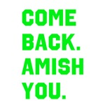 Come Back. Amish you.