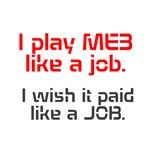 I play ME3 like a job.  I wish it paid like a job!