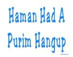 Haman Had a Purim Hangup