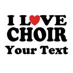 I LOVE CHOIR CUSTOM MUSIC T-SHIRT GIFTS