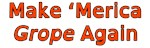 Make 'Merica Grope Again