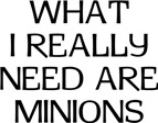 What I Need Are Minions