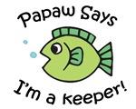 Papaw Says I'm a Keeper!