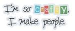 So Crafty I Make People
