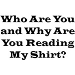 Who Are You & Why Are You Reading My Shirt?