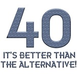 40, Better Than The Alternative, 40th Gift Ideas.