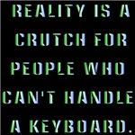 Reality is a Crutch