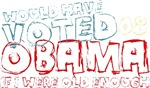 Would have Voted for Obama if Old Enough Tees Gift