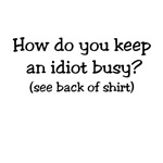 How to Keep and Idiot Busy T-shirt