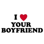 I Love your boyfriend