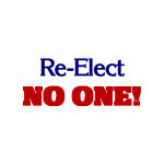 Re-Elect NO ONE - Goodies