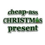 cheap-ass Christmas present