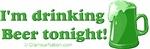 I'm dringking beer tonight! 2 (green)