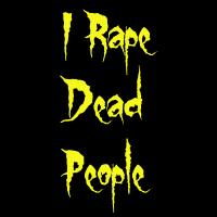 I Rape Dead People