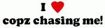I Love copz chasing me!