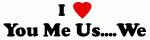 I Love You Me Us....We