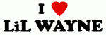I Love LiL WAYNE