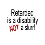 Retarded is a Disability!