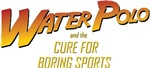 Water Polo the Cure for Boring Sports