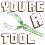 You're a tool
