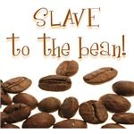 Slave to the bean!